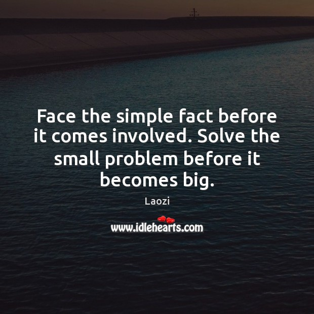 Image, Face the simple fact before it comes involved. Solve the small problem