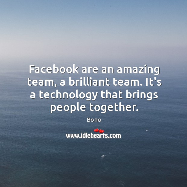Facebook are an amazing team, a brilliant team. It's a technology that Image