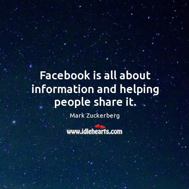 Image, Facebook is all about information and helping people share it.