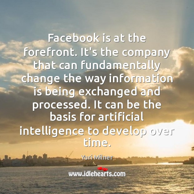 Facebook is at the forefront. It's the company that can fundamentally change Image