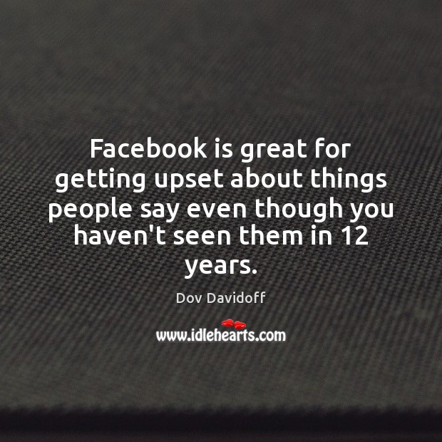 Image, Facebook is great for getting upset about things people say even though