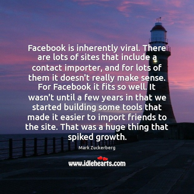 Image, Facebook is inherently viral. There are lots of sites that include a