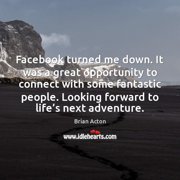 Facebook turned me down. It was a great opportunity to connect with Image