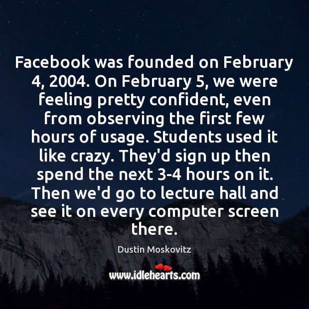 Facebook was founded on February 4, 2004. On February 5, we were feeling pretty confident, Student Quotes Image