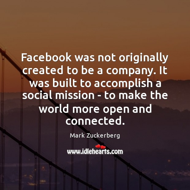 Facebook was not originally created to be a company. It was built Image