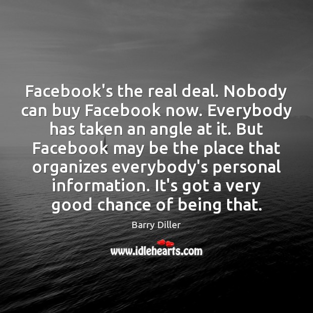 Image, Facebook's the real deal. Nobody can buy Facebook now. Everybody has taken