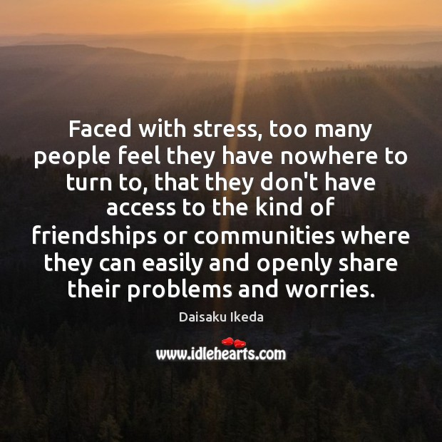Faced with stress, too many people feel they have nowhere to turn Image