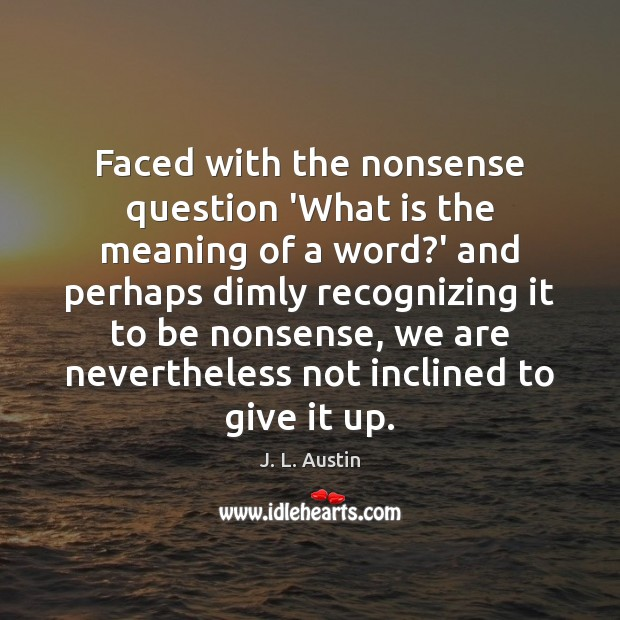 Faced with the nonsense question 'What is the meaning of a word? J. L. Austin Picture Quote