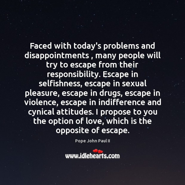 Faced with today's problems and disappointments , many people will try to escape Image