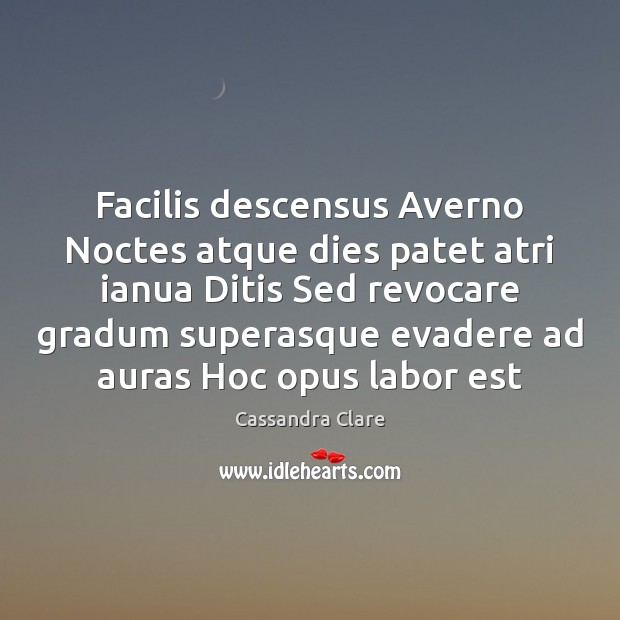 Image, Facilis descensus Averno Noctes atque dies patet atri ianua Ditis Sed revocare