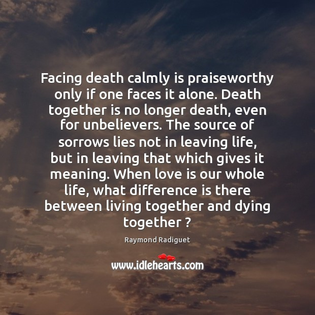 Facing death calmly is praiseworthy only if one faces it alone. Death Image