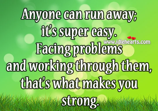 Facing problems and working through them, that's what makes you strong. Image