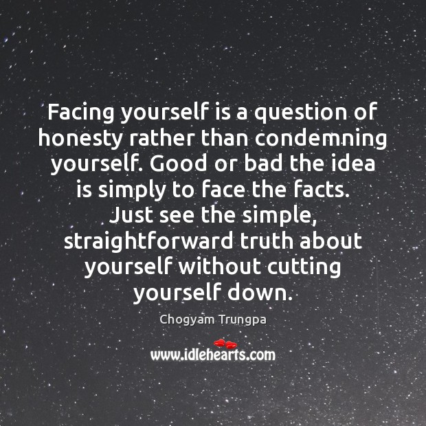 Facing yourself is a question of honesty rather than condemning yourself. Good Chogyam Trungpa Picture Quote