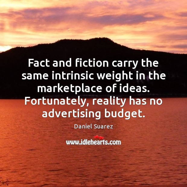 Fact and fiction carry the same intrinsic weight in the marketplace of Image