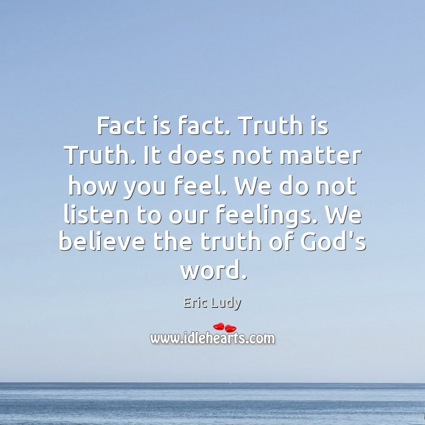 Fact is fact. Truth is Truth. It does not matter how you Image