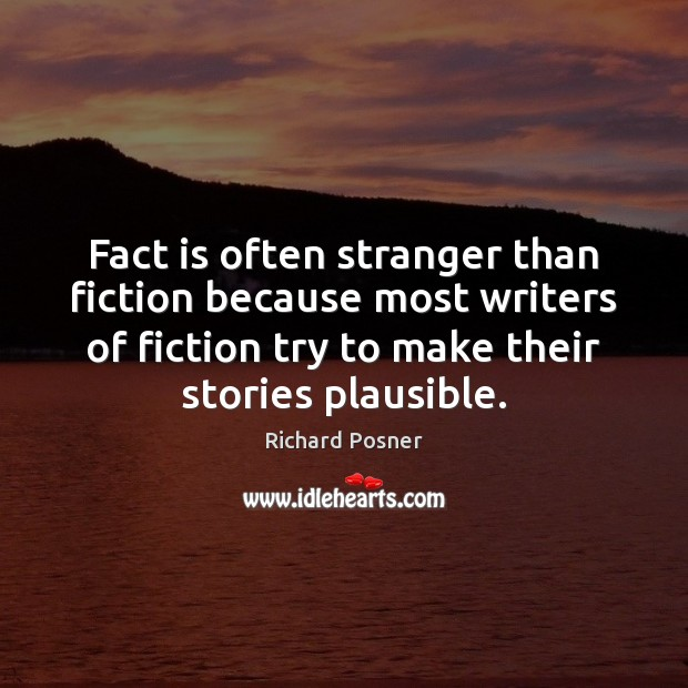 Fact is often stranger than fiction because most writers of fiction try Richard Posner Picture Quote