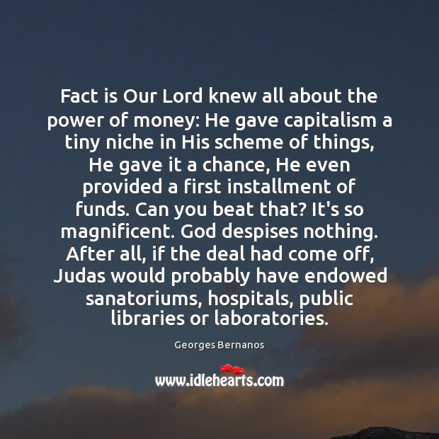 Fact is Our Lord knew all about the power of money: He Georges Bernanos Picture Quote