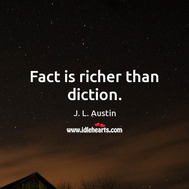 Fact is richer than diction. J. L. Austin Picture Quote