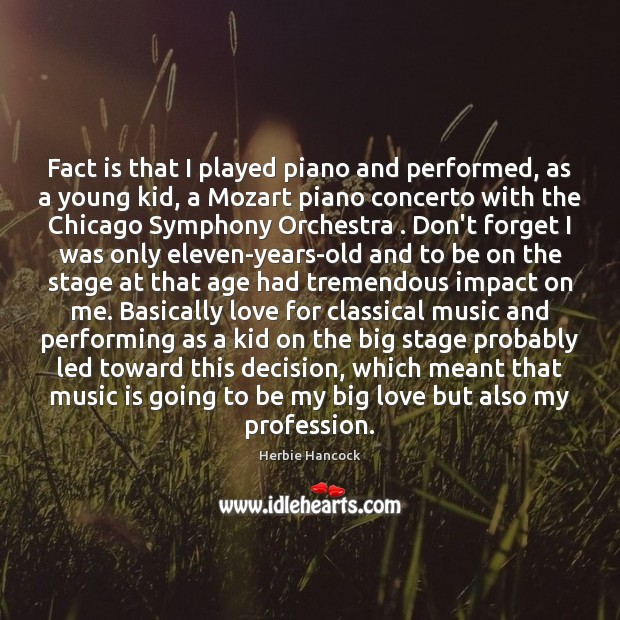 Image, Fact is that I played piano and performed, as a young kid,