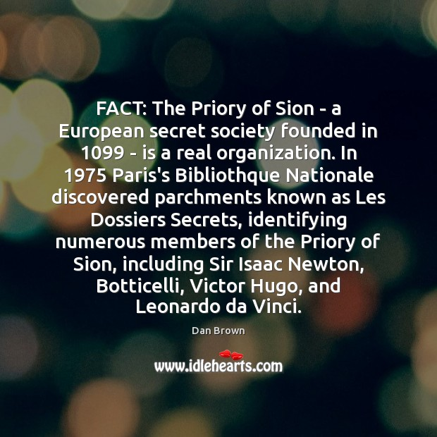 FACT: The Priory of Sion – a European secret society founded in 1099 Dan Brown Picture Quote
