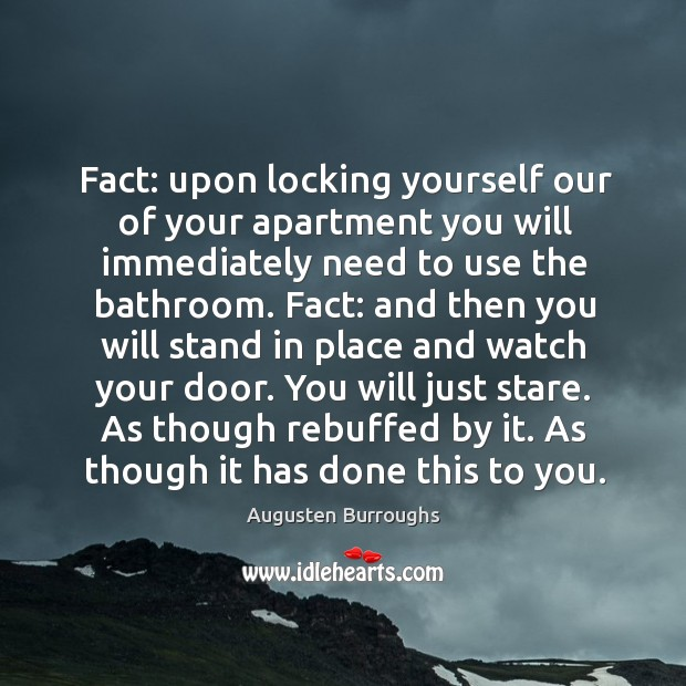 Fact: upon locking yourself our of your apartment you will immediately need Augusten Burroughs Picture Quote