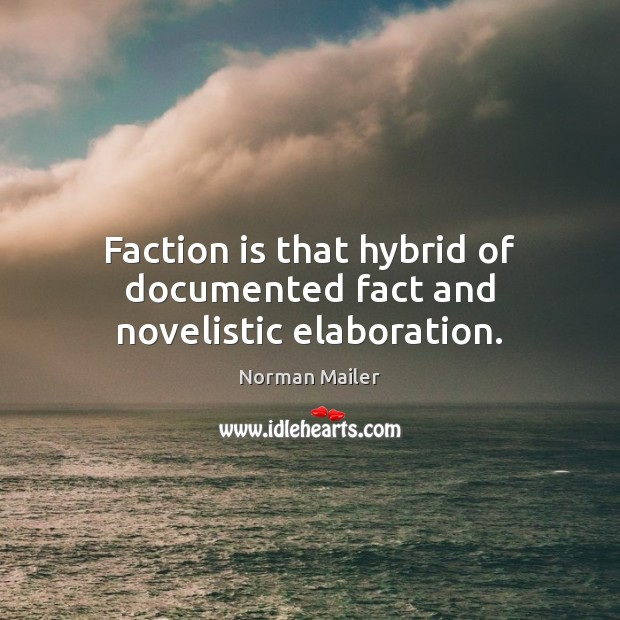 Faction is that hybrid of documented fact and novelistic elaboration. Image
