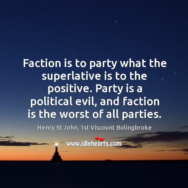 Image, Faction is to party what the superlative is to the positive. Party