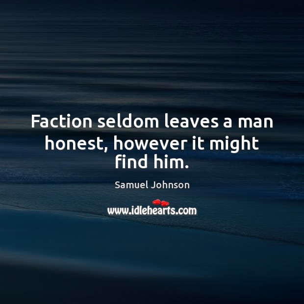 Image, Faction seldom leaves a man honest, however it might find him.