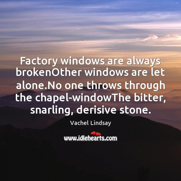 Image, Factory windows are always brokenOther windows are let alone.No one throws