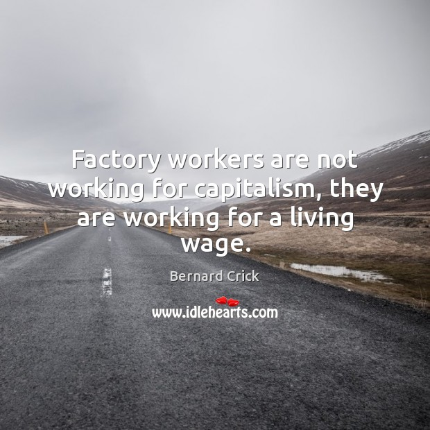 Image, Factory workers are not working for capitalism, they are working for a living wage.