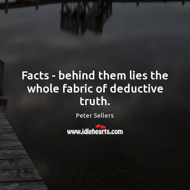 Facts – behind them lies the whole fabric of deductive truth. Image