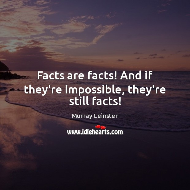 Facts are facts! And if they're impossible, they're still facts! Image
