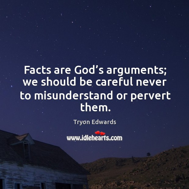 Facts are God's arguments; we should be careful never to misunderstand or pervert them. Image