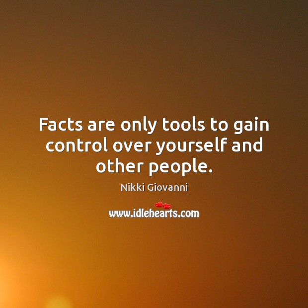 Image, Facts are only tools to gain control over yourself and other people.