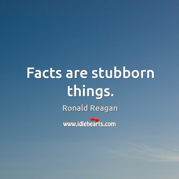 Image, Facts are stubborn things.