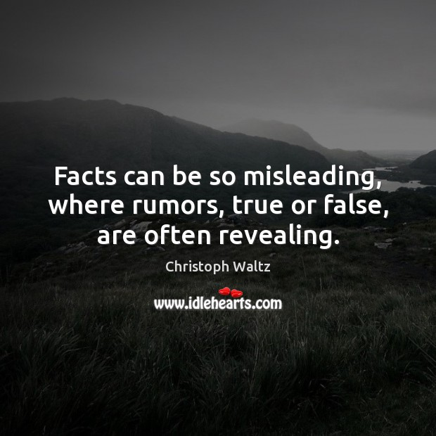 Facts can be so misleading, where rumors, true or false, are often revealing. Christoph Waltz Picture Quote