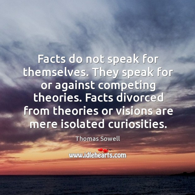 Facts divorced from theories or visions are mere isolated curiosities. Image