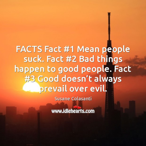 FACTS Fact #1 Mean people suck. Fact #2 Bad things happen to good people. Image