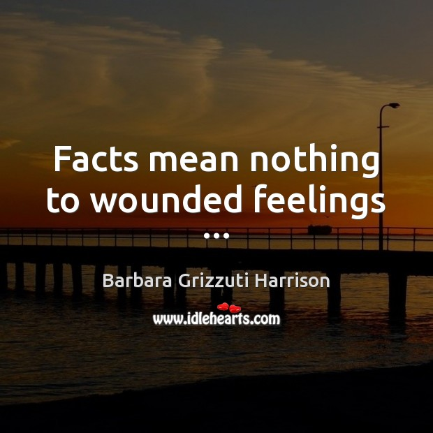 Image, Facts mean nothing to wounded feelings …
