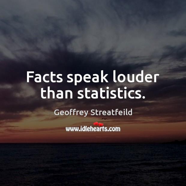 Facts speak louder than statistics. Image