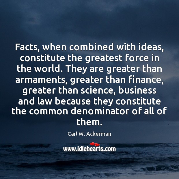 Facts, when combined with ideas, constitute the greatest force in the world. Image