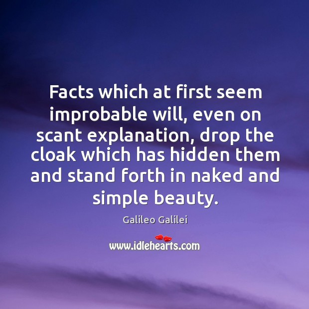 Facts which at first seem improbable will, even on scant explanation, drop the cloak which Image