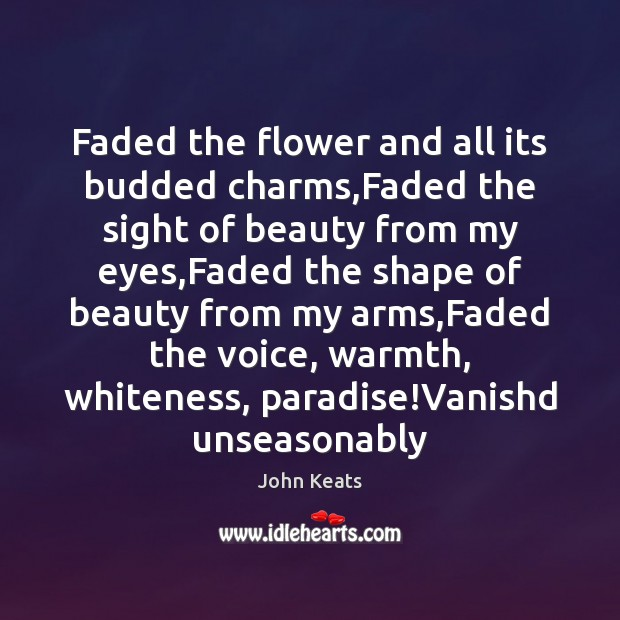 Faded the flower and all its budded charms,Faded the sight of John Keats Picture Quote