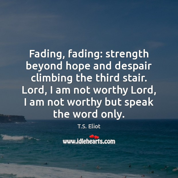 Fading, fading: strength beyond hope and despair climbing the third stair. Lord, Image