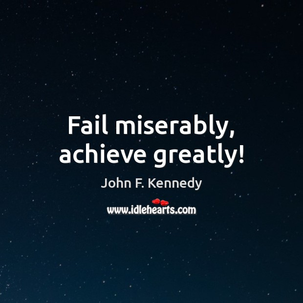 Fail miserably, achieve greatly! Image