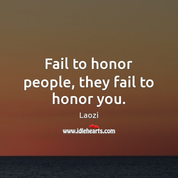 Image, Fail to honor people, they fail to honor you.