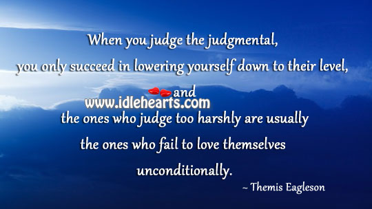 When you judge the judgmental, you only succeed in lowering self Fail Quotes Image