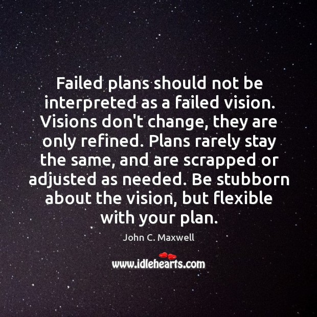 Failed plans should not be interpreted as a failed vision. Visions don't Image