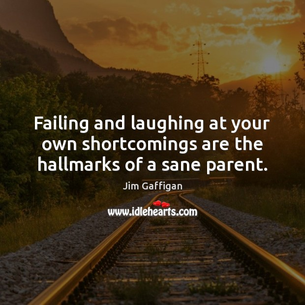 Failing and laughing at your own shortcomings are the hallmarks of a sane parent. Image