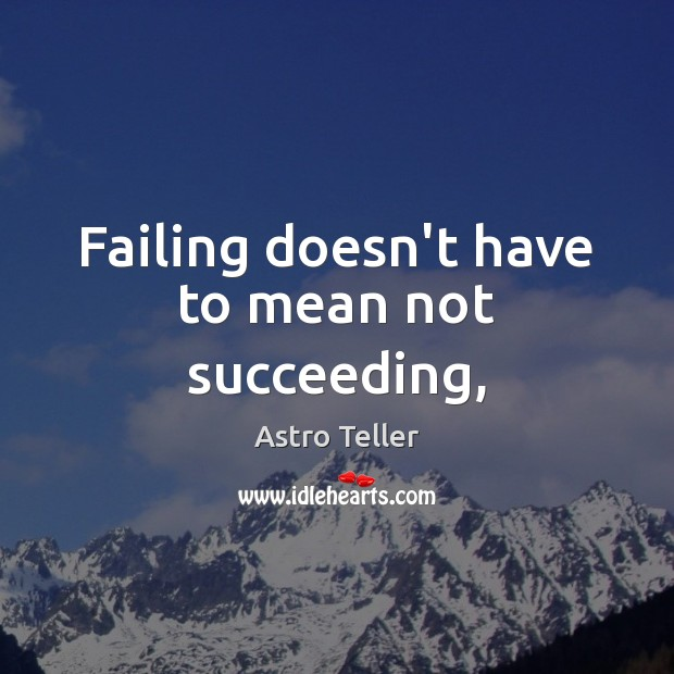 Image, Failing doesn't have to mean not succeeding,